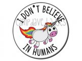 I don't believe in humans unicorn Button Badge