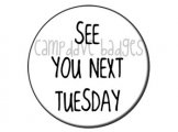 See You Next Tuesday Button Badge